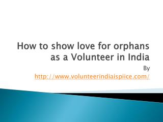 How to show love for orphans as a Volunteer in India