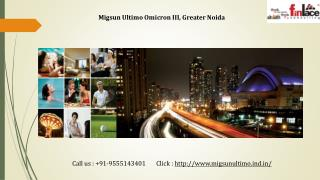 Migsun Ultimo Omicron III, Greater Noida