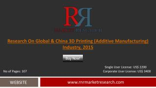 Global and China 3D Printing (Additive Manufacturing) Market: 2015 Trends, Challenges and Growth Analysis