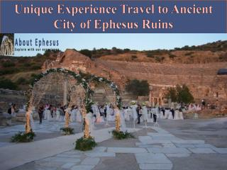 Unique Experience Travel to Ancient City of Ephesus Ruins