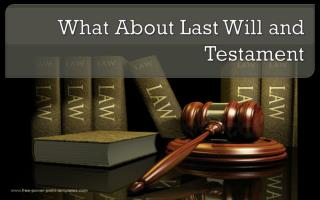 What About Last Will and Testament