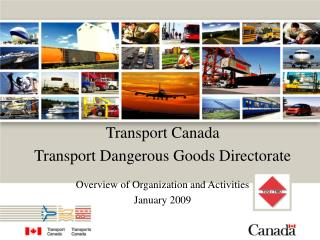 Transport Canada Transport Dangerous Goods Directorate   Overview of Organization and Activities January 2009