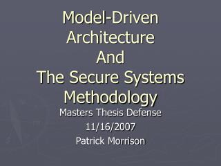 Model-Driven Architecture And The Secure Systems Methodology