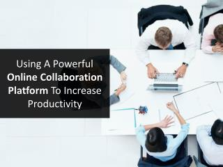 Using a Powerful Online Collaboration Platform to Increase Productivity