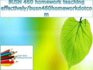 BUSN 460 homework teaching effectively/busn460homeworkdotcom