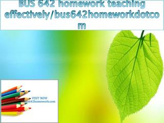 BUS 642 homework teaching effectively/bus642homeworkdotcom