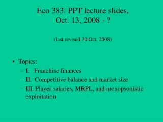 Eco 383: PPT lecture slides, Oct. 13, 2008 -   last revised 30 Oct. 2008