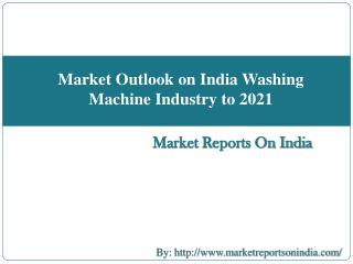 Market Outlook on India Washing Machine Industry to 2021