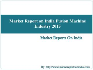 Market Report on India Fusion Machine Industry 2015