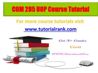 COM 285 learning consultant / tutorialrank.com