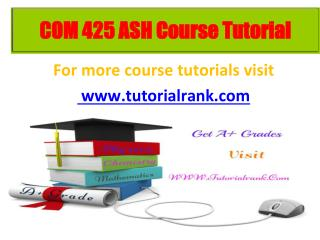 COM 425 learning consultant / tutorialrank.com