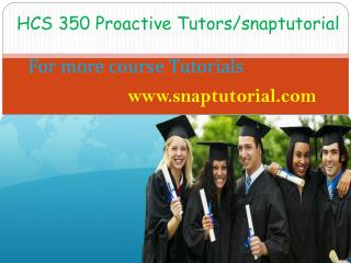 HCS 350 Proactive Tutors/snaptutorial.com
