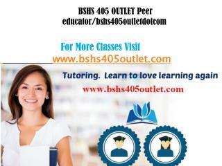 BSHS 405 OUTLET Peer educator/bshs405outletdotcom