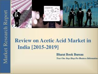 Review on Acetic Acid Market in India [2015-2019]