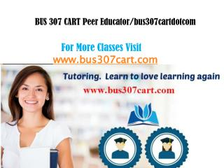BUS 307 CART Peer Educator/bus307cartdotcom