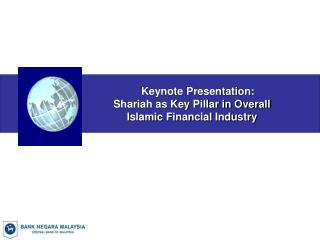 Keynote Presentation:    Shariah as Key Pillar in Overall    Islamic Financial Industry