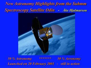 New Astronomy Highlights from the Submm Spectroscopy Satellite Odin   -    ke Hjalmarson