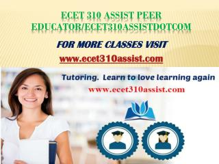 ecet 310 assist Peer Educator/ecet310assistdotcom