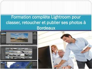 Formation complète Lightroom pour classer, retoucher et publier ses photos à Bordeaux