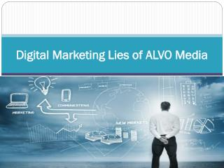 Digital Marketing Lies of ALVO Media
