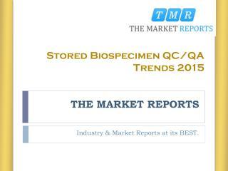 2015 Stored Biospecimen QC/QA Trends Market Reports