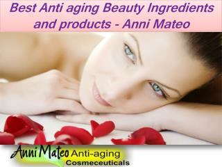 Best Anti aging Beauty Ingredients and products - Anni Mateo