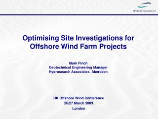 Optimising Site Investigations for Offshore Wind Farm Projects   Mark Finch Geotechnical Engineering Manager Hydrosearch