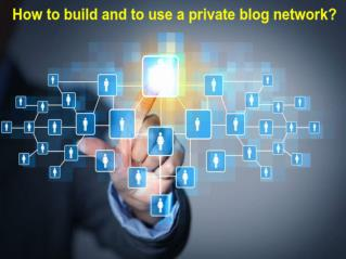 How to build and to use a private blog network?