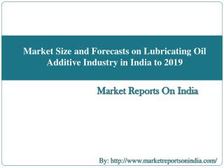 Market Size and Forecasts on Lubricating Oil Additive Industry in India to 2019