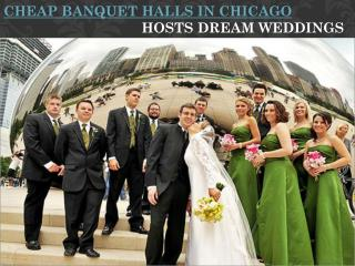 CHEAP BANQUET HALLS IN CHICAGO HOSTS DREAM WEDDINGS