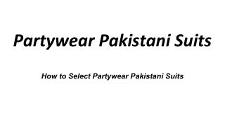How to Select Partywear Pakistani Suits