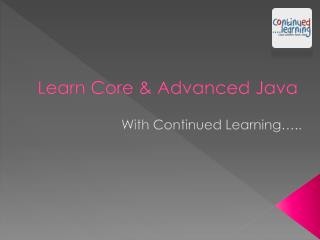 Learn Core And Advanced Java with Continued Learning