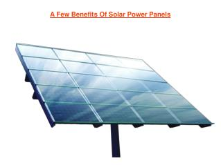 A Few Benefits Of Solar Power Panels
