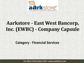 Aarkstore - East West Bancorp, Inc. (EWBC) - Company Capsule