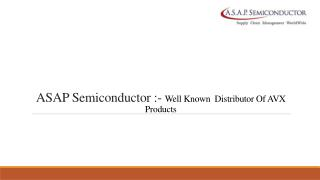 ASAP Semiconductor: - Well Known Distributor Of Avx Manufacturer's Products