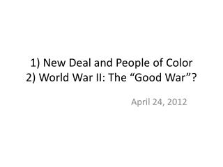 1 New Deal and People of Color 2 World War II: The  Good War
