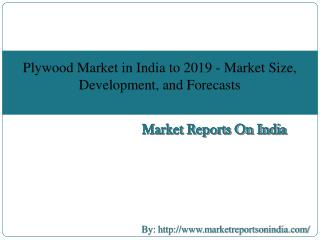 Plywood Market in India to 2019 - Market Size, Development, and Forecasts