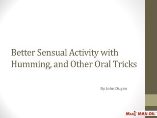 Better Sensual Activity with Humming, and Other Oral Tricks
