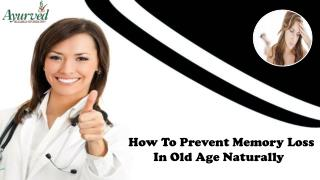 How To Prevent Memory Loss In Old Age Naturally And Effectively?