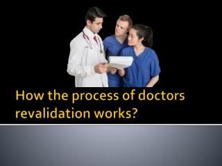 How the process of doctors revalidation works?
