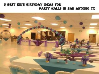 5 BEST KID'S BIRTHDAY IDEAS FOR PARTY HALLS IN SAN ANTONIO TX
