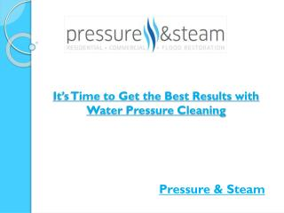 It's Time to Get the Best Results with Water Pressure Cleaning
