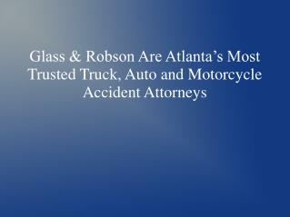 Glass & Robson Are Atlanta's Most Trusted Truck, Auto and Motorcycle Accident Attorneys