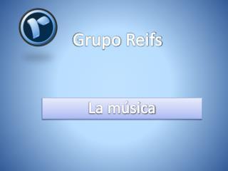 Grupo Reifs | La música