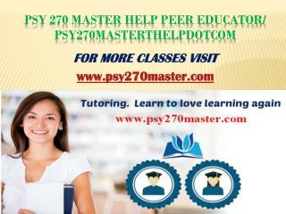 PSY 270 MASTER Peer Educator/psy270masterdotcom