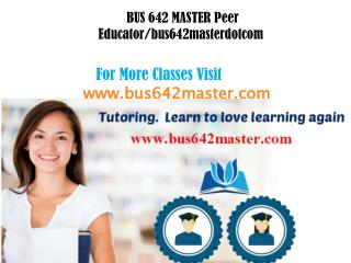 BUS 642 MASTER Peer Educator/bus642masterdotcom
