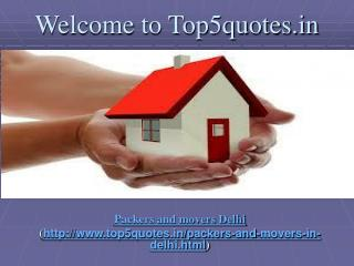 Top and Leading Movers and Packers in Delhi @ http://www.top5quotes.in/