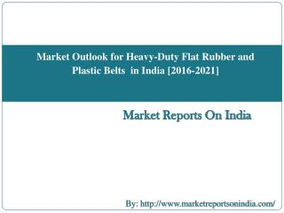 Industry Outlook for Heavy-Duty Flat Rubber and Plastic Belts in India[2016-2021]