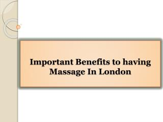 Important Benefits to having Massage In London