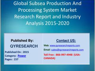 Global Subsea Production And Processing System Market 2015 Industry Insights, Study, Forecasts, Outlook, Development, Gr
